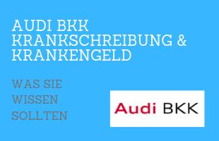 Audi BKK Krankschrankschreibung & Krankengeld